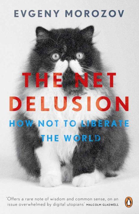 Evgeny Morozov: The Net Delusion